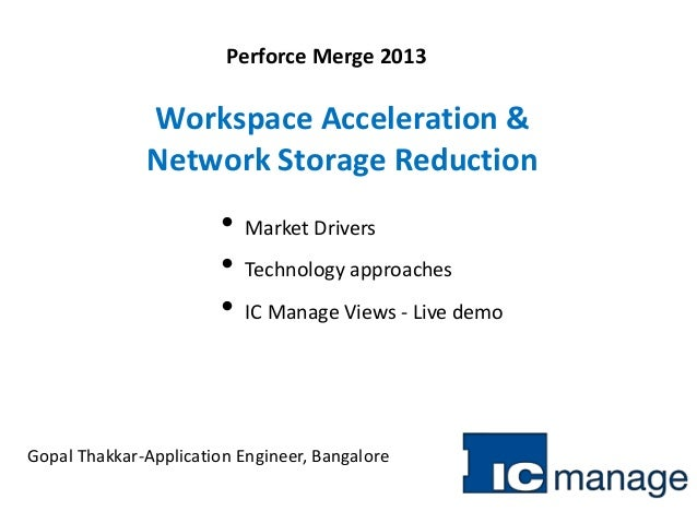 Perforce Merge 2013 Gopal Thakkar-Application Engineer, Bangalore • Market Drivers • Technology approaches • IC Manage Vie...