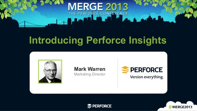 1   Introducing Perforce Insights Mark Warren Marketing Director