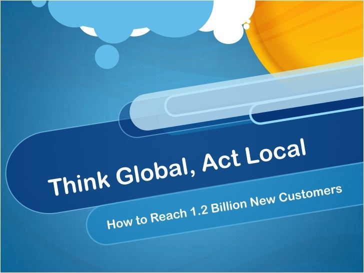 Think Global, Act Local<br />How to Reach 1.2 Billion New Customers<br />