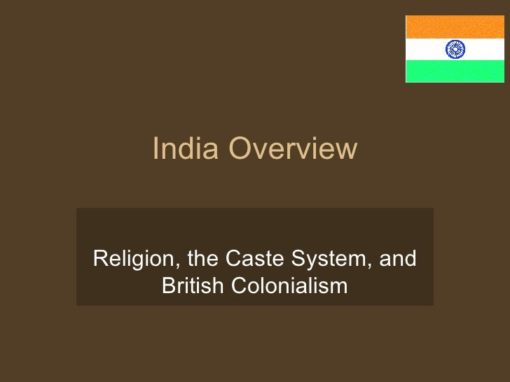 India Overview Religion, the Caste System, and British Colonialism