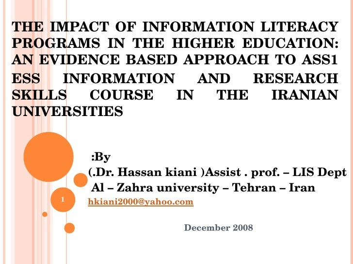 THE IMPACT OF INFORMATION LITERACY PROGRAMS IN THE HIGHER EDUCATION: AN EVIDENCE BASED APPROACH TO ASS ESS INFORMATION AND...