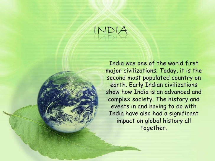 India was one of the world first major civilizations. Today, it is the second most populated country on earth. Early India...