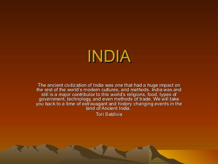 INDIA The ancient civilization of India was one that had a huge impact on the rest of the world's modern cultures, and met...