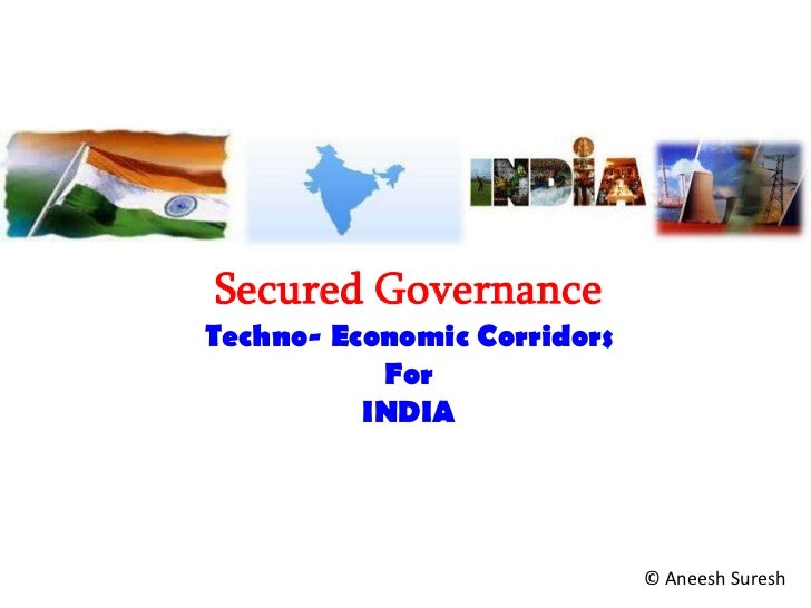 Secured GovernanceTechno- Economic Corridors           For          INDIA                             © Aneesh Suresh