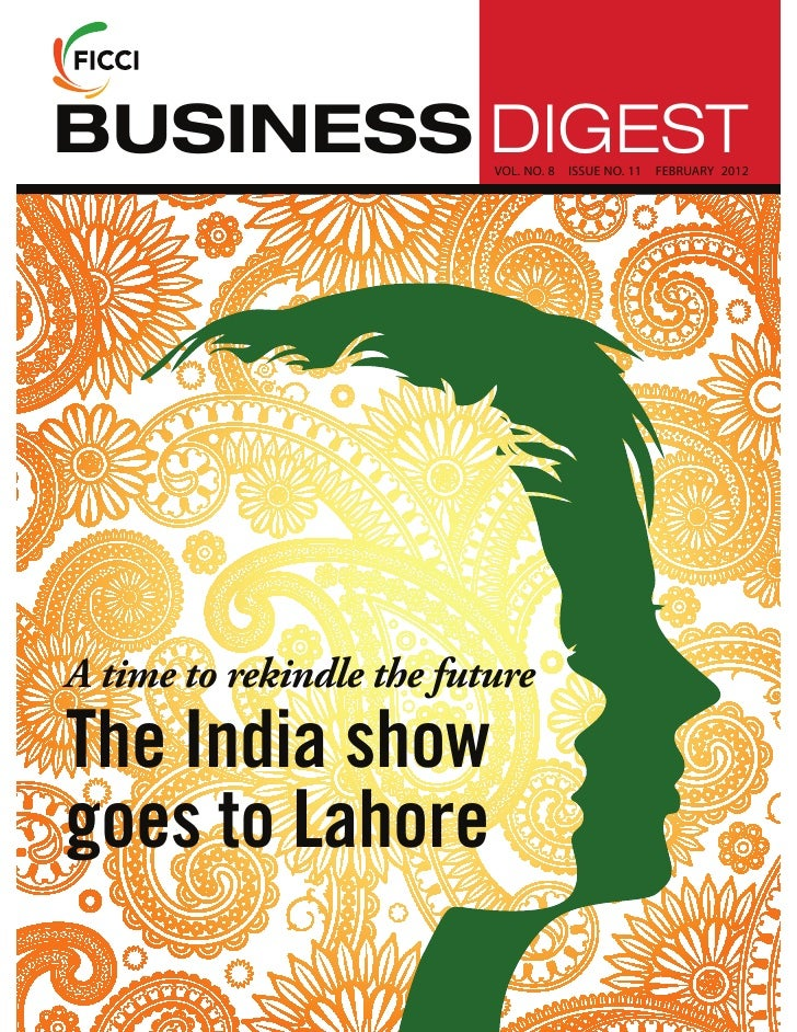 BUSINESS DIGEST           VOL. NO. 8   ISSUE NO. 11   FEBRUARY 2012A time to rekindle the futureThe India showgoes to Lahore