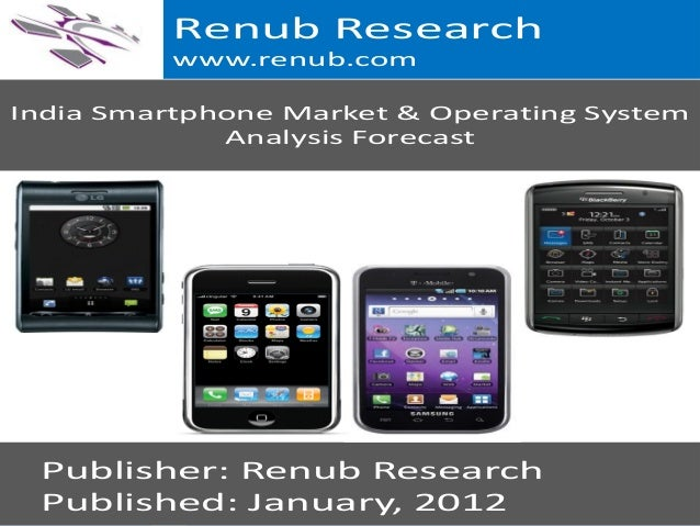 Renub Research www.renub.com India Smartphone Market & Operating System Analysis Forecast  Publisher: Renub Research Publi...
