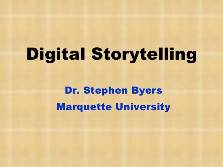 Digital Storytelling Dr. Stephen Byers Marquette University
