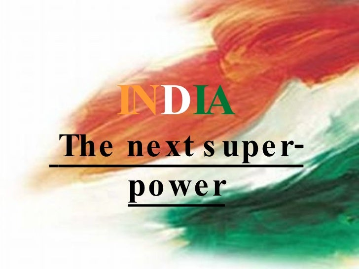 india as a super power Short essay on india as the emerging world power  given its diversity and endowment of skilled labour there is no reason india cannot be a super power.