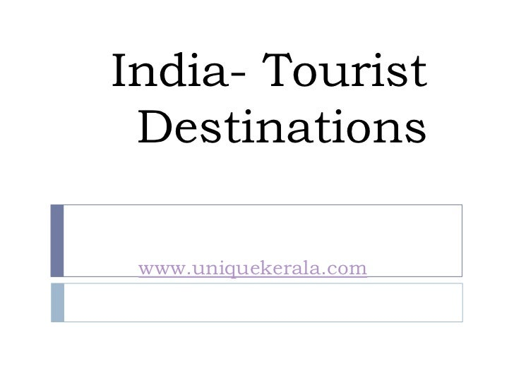 India- Tourist Destinations<br />http://www.uniquekerala.com/<br />