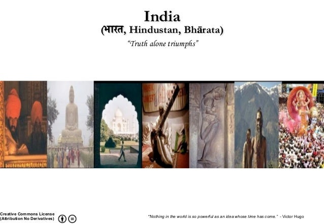 "India (भारत, Hindustan, Bhārata) ""Truth alone triumphs"" ""'Nothing in the world is so powerful as an idea whose time has co..."