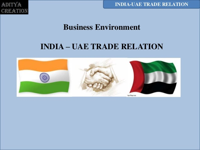 INDIA-UAE TRADE RELATION    Business EnvironmentINDIA – UAE TRADE RELATION