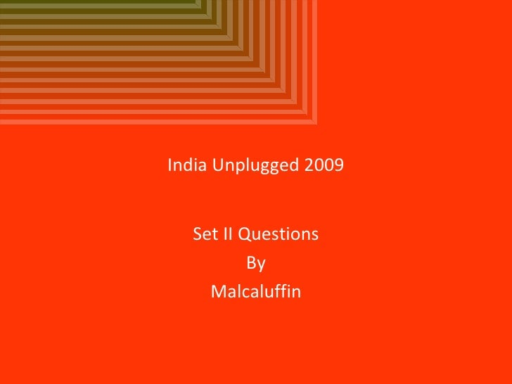 India Unplugged 2009 Set II Questions By Malcaluffin