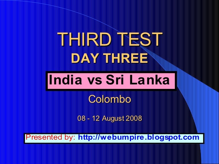 THIRD TEST DAY THREE   Colombo 08 - 12 August 2008