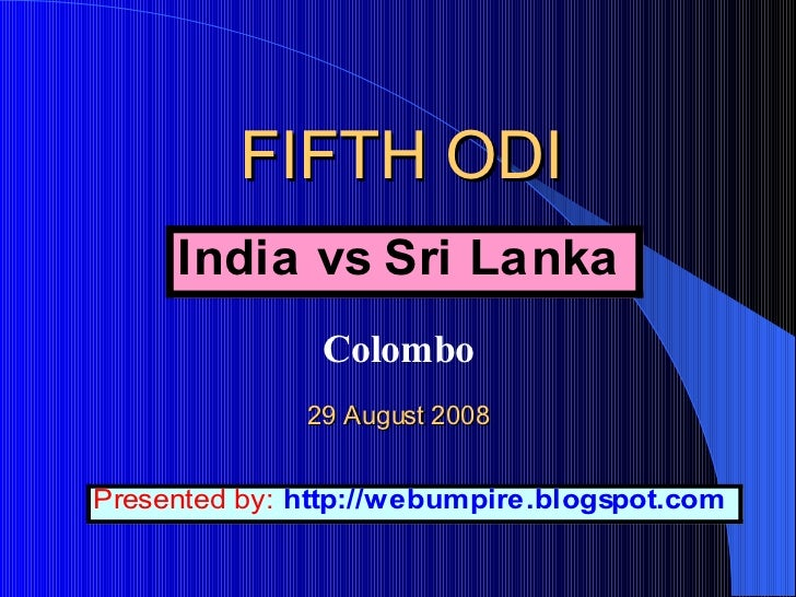 FIFTH ODI     Colombo   29 August 2008