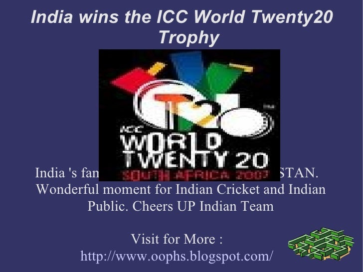 India wins the ICC World Twenty20 Trophy India 's famous win over arch rival PAKISTAN. Wonderful moment for Indian Cricket...