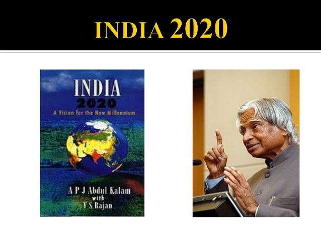 india 2020 In india 2020: a vision for the new millennium, dr apj abdul kalam, our most distinguished scientist, and close associate ys rajan examine india s strengths-and weaknesses-to offer a vision of how india can be among the world s first five economic powers in the year 2020.