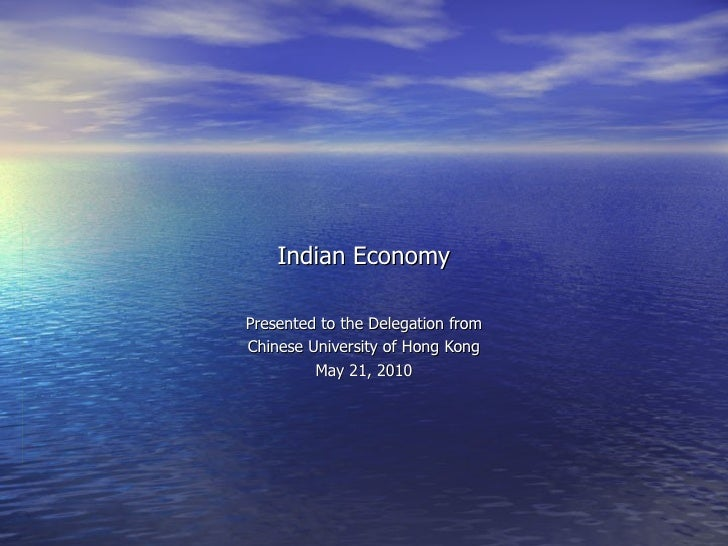 Indian Economy Presented to the Delegation from Chinese University of Hong Kong May 21, 2010