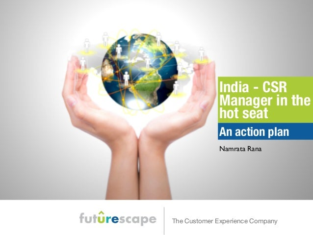 India - CSR  Manager in the  hot seat  An action plan  Namrata Rana  The Customer Experience Company