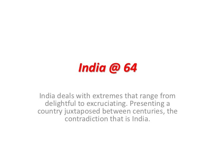 India @ 64<br />India deals with extremes that range from delightful to excruciating. Presenting a country juxtaposed betw...