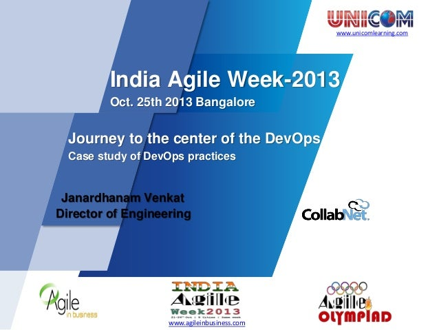 www.unicomlearning.com India Agile Week-2013 Oct. 25th 2013 Bangalore Journey to the center of the DevOps Case study of De...