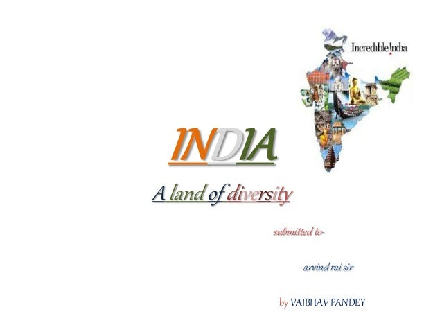 INDIA A land of diversity submitted to- arvind rai sir by VAIBHAV PANDEY