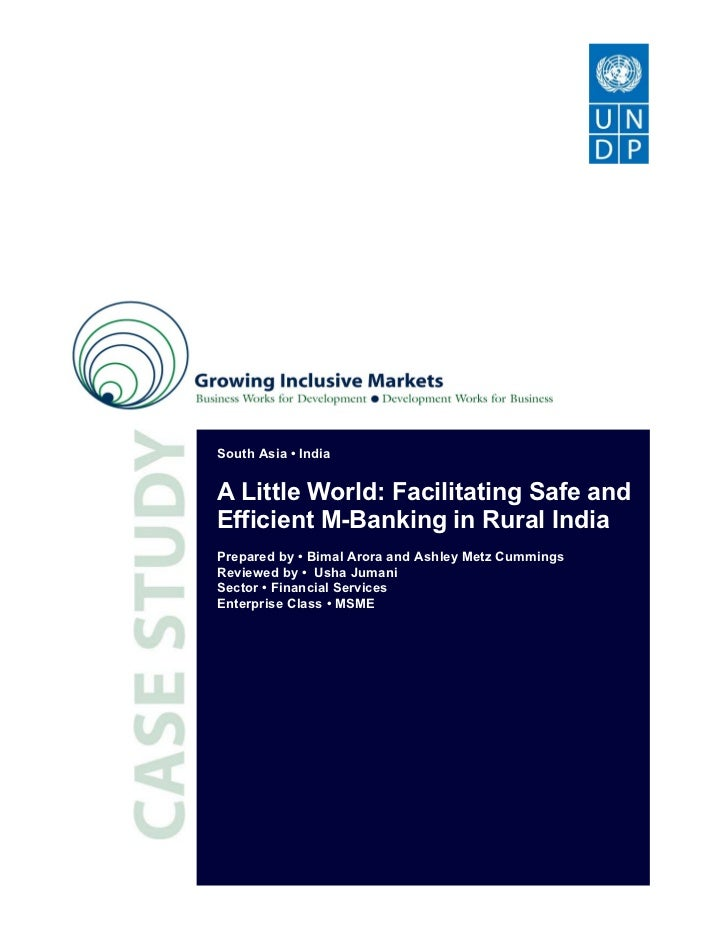 South Asia • IndiaA Little World: Facilitating Safe andEfficient M-Banking in Rural IndiaPrepared by • Bimal Arora and Ash...