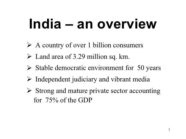India – an overview <ul><li>A country of over 1 billion consumers </li></ul><ul><li>Land area of 3.29 million sq. km. </li...