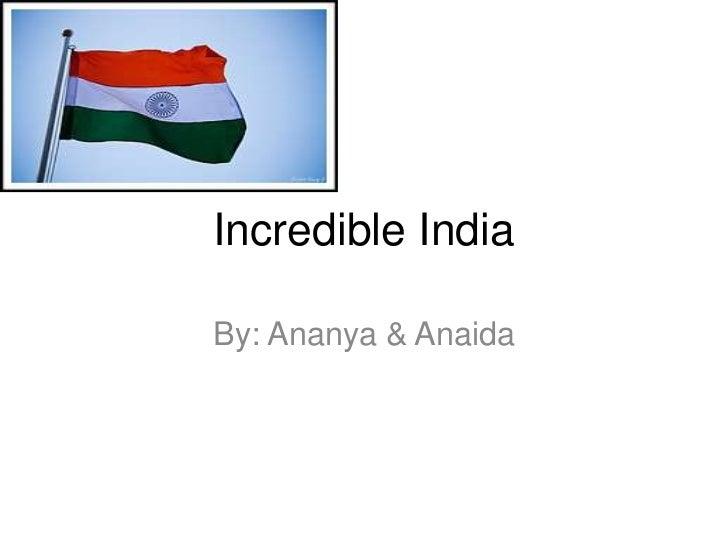 Incredible IndiaBy: Ananya & Anaida