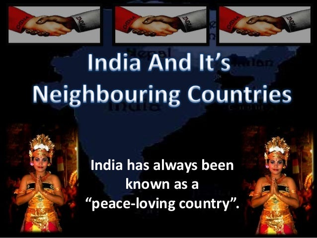 essay on india and its neighbouring countries Writing sample of essay on a given topic effects of french revolution in india  europe that generated a massive security concern over its neighboring countries.