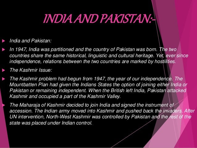 the problem of kashmir that led to conflict between india and pakistan The state of jammu and kashmir is one of the most contentious issues between india and pakistan for the past 60 years srinagar, jammu and kashmir: according to historic scripture, written by kalhana in the mid-12 century, the valley of kashmir was formerly a lake the great rishi kashyapa, son of.