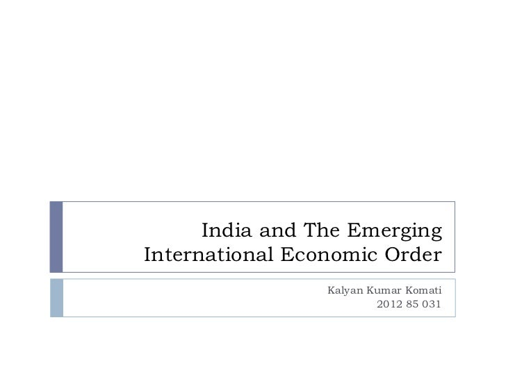 India and The EmergingInternational Economic Order                 Kalyan Kumar Komati                         2012 85 031