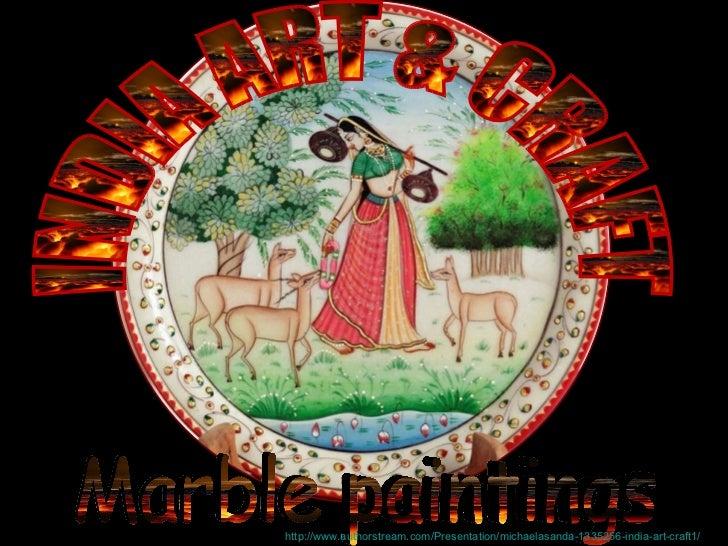 Marble paintings INDIA ART & CRAFT http://www.authorstream.com/Presentation/michaelasanda-1335256-india-art-craft1/