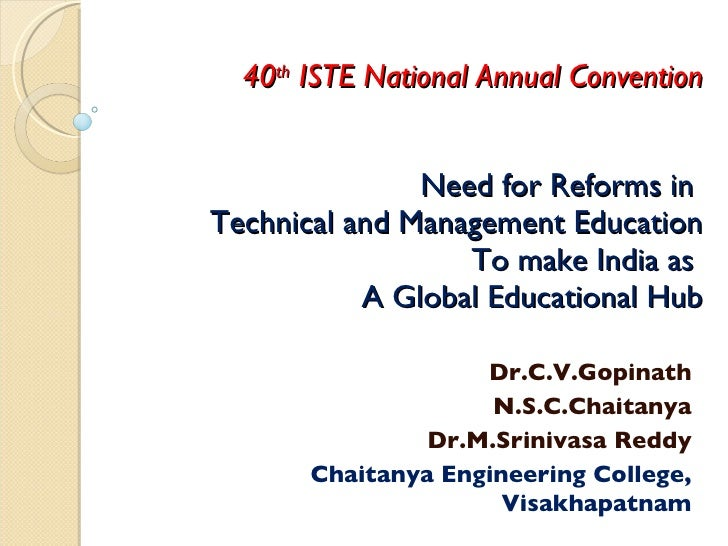 Need for Reforms in  Technical and Management Education To make India as  A Global Educational Hub Dr.C.V.Gopinath N.S.C.C...
