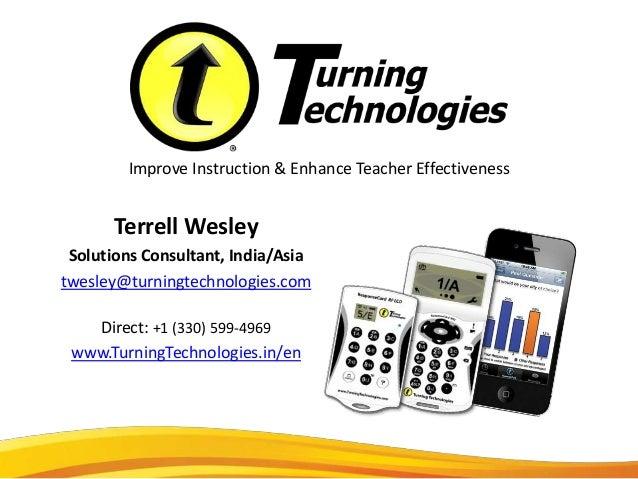 Improve Instruction & Enhance Teacher Effectiveness      Terrell Wesley Solutions Consultant, India/Asiatwesley@turningtec...
