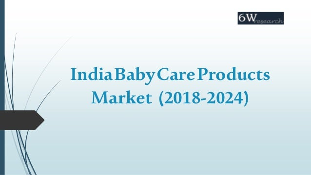 India Baby Care Products Market / Industry (2018-2024