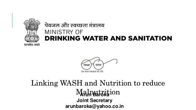 SWACHH BHARAT MISSION - GRAMIN Linking WASH and Nutrition to reduce MalnutritionArun Baroka Joint Secretary arunbaroka@yah...
