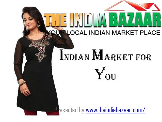 Indian market for you Presented by www.theindiabazaar.com/