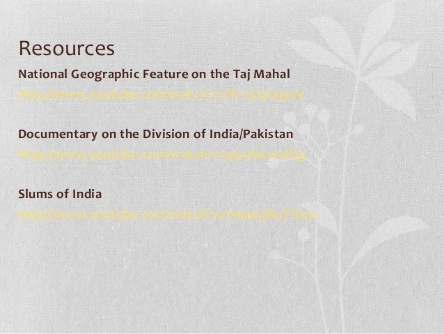 Resources National Geographic Feature on the Taj Mahal http://www.youtube.com/watch?v=fN-sCQOqzvk Documentary on the Divis...