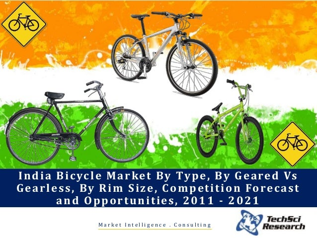 M a r k e t I n t e l l i g e n c e . C o n s u l t i n g India Bicycle Market By Type, By Geared Vs Gearless, By Rim Size...