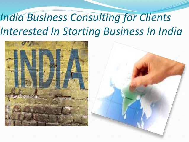 India Business Consulting for Clients Interested In Starting Business In India