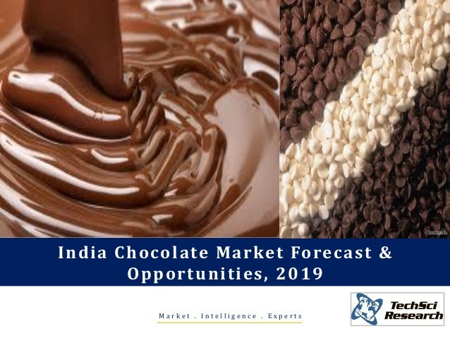 M a r k e t . I n t e l l i g e n c e . E x p e r t s India Chocolate Market Forecast & Opportunities, 2019