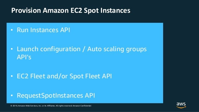 © 2019, Amazon Web Services, Inc. or its Affiliates. All rights reserved. Amazon Confidential Provision Amazon EC2 Spot In...