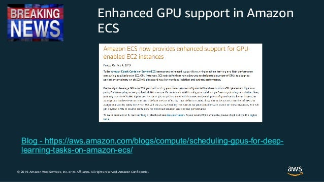© 2019, Amazon Web Services, Inc. or its Affiliates. All rights reserved. Amazon Confidential Enhanced GPU support in Amaz...