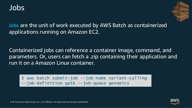 © 2019, Amazon Web Services, Inc. or its Affiliates. All rights reserved. Amazon Confidential Jobs Jobs are the unit of wo...