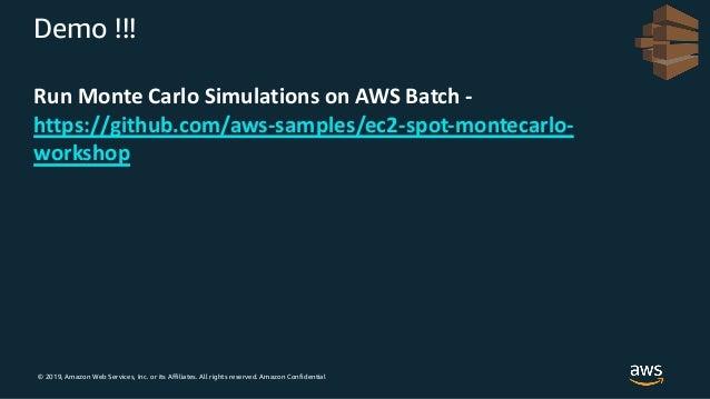 © 2019, Amazon Web Services, Inc. or its Affiliates. All rights reserved. Amazon Confidential Demo !!! Run Monte Carlo Sim...