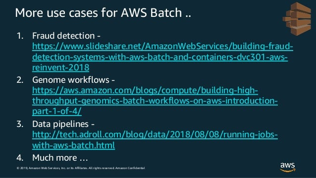 © 2019, Amazon Web Services, Inc. or its Affiliates. All rights reserved. Amazon Confidential More use cases for AWS Batch...