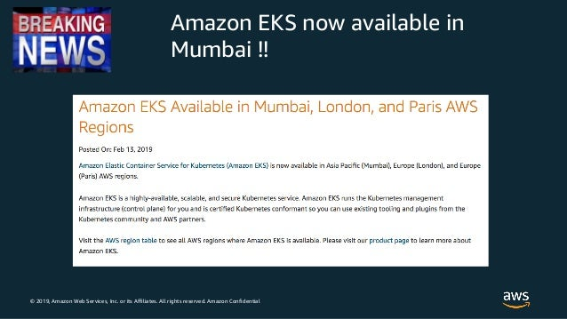 © 2019, Amazon Web Services, Inc. or its Affiliates. All rights reserved. Amazon Confidential Amazon EKS now available in ...