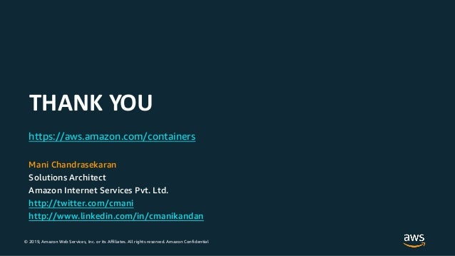 © 2019, Amazon Web Services, Inc. or its Affiliates. All rights reserved. Amazon Confidential THANK YOU https://aws.amazon...