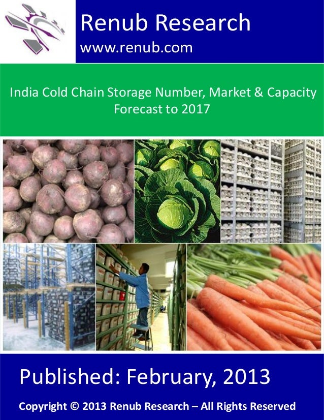 India Cold Chain Storage Number, Market & CapacityForecast to 2017Renub Researchwww.renub.comPublished: February, 2013Copy...