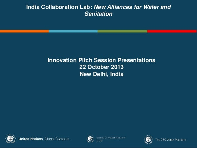 India Collaboration Lab: New Alliances for Water and Sanitation Innovation Pitch Session Presentations 22 October 2013 New...